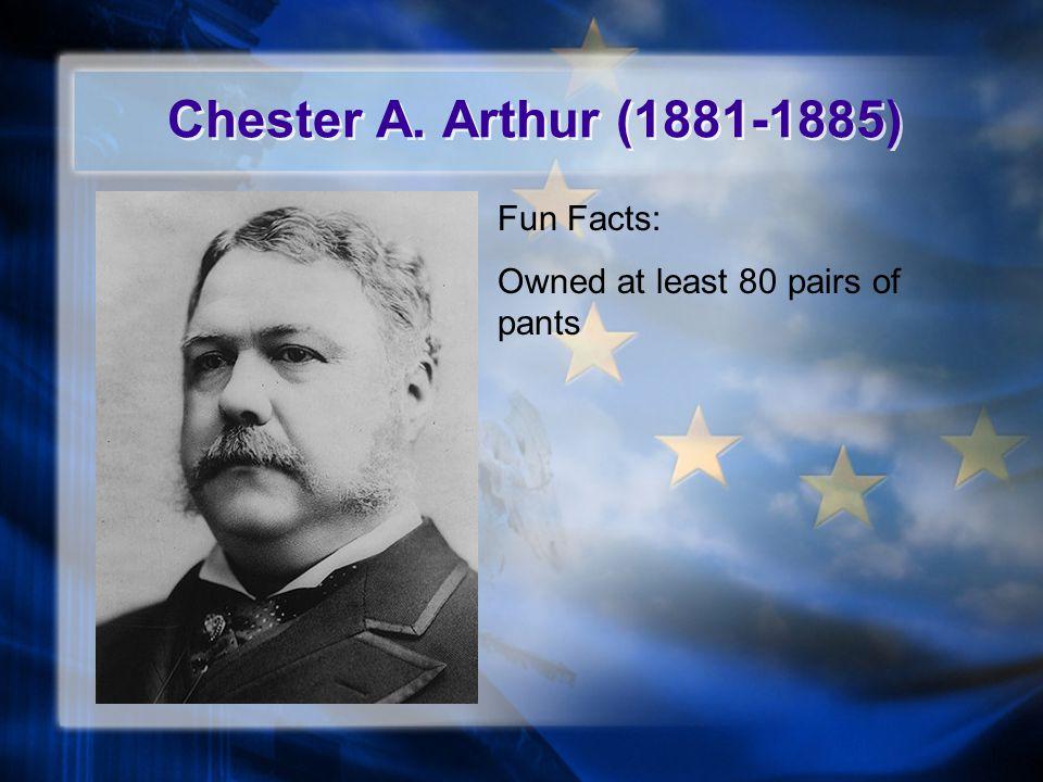 Chester A. Arthur (1881-1885) Fun Facts:
