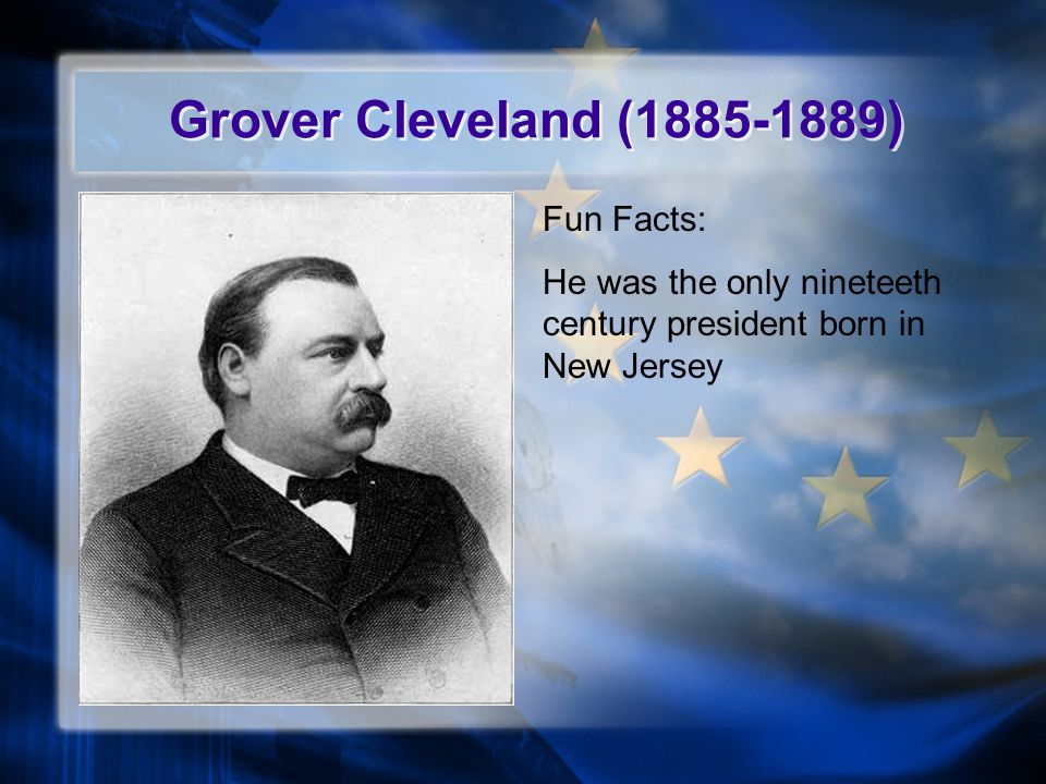 Grover Cleveland (1885-1889) Fun Facts: