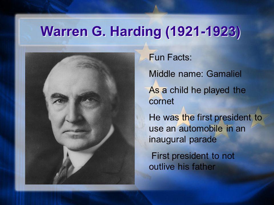 Warren G. Harding (1921-1923) Fun Facts: Middle name: Gamaliel