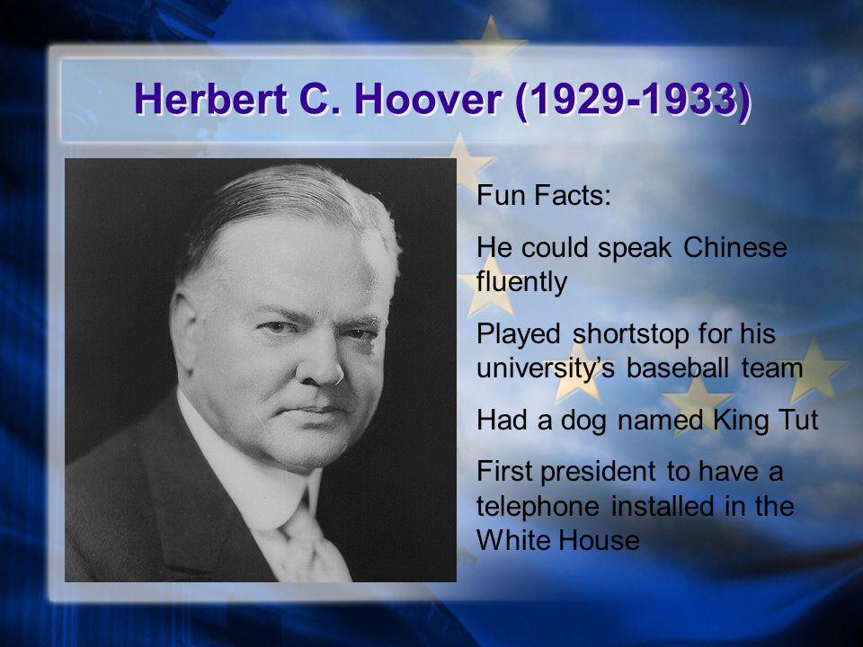 Herbert C. Hoover (1929-1933) Fun Facts: