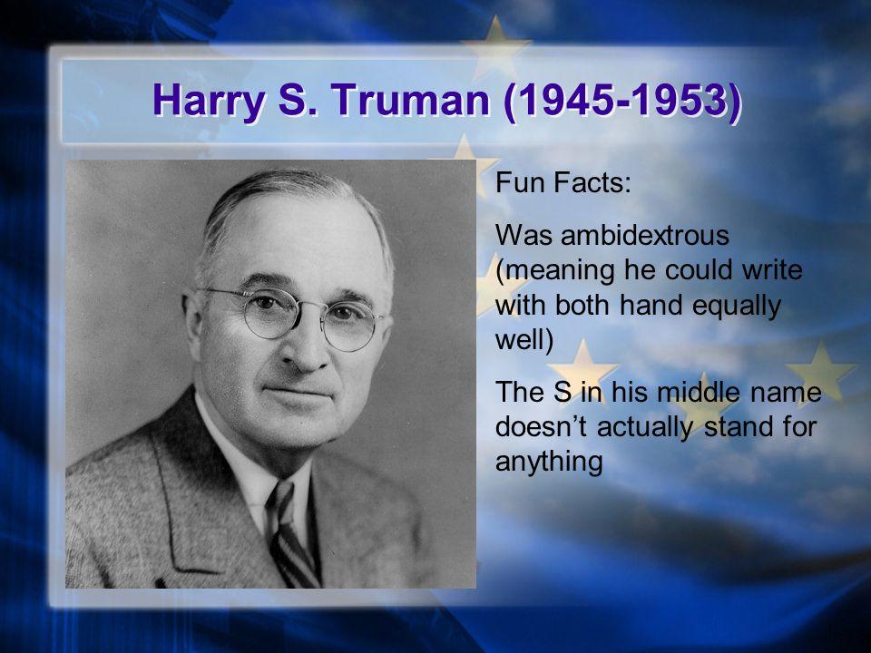 Harry S. Truman (1945-1953) Fun Facts: