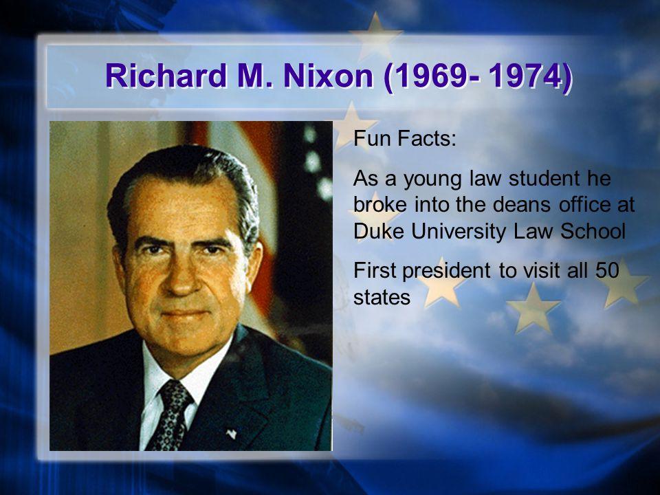 Richard M. Nixon (1969- 1974) Fun Facts: