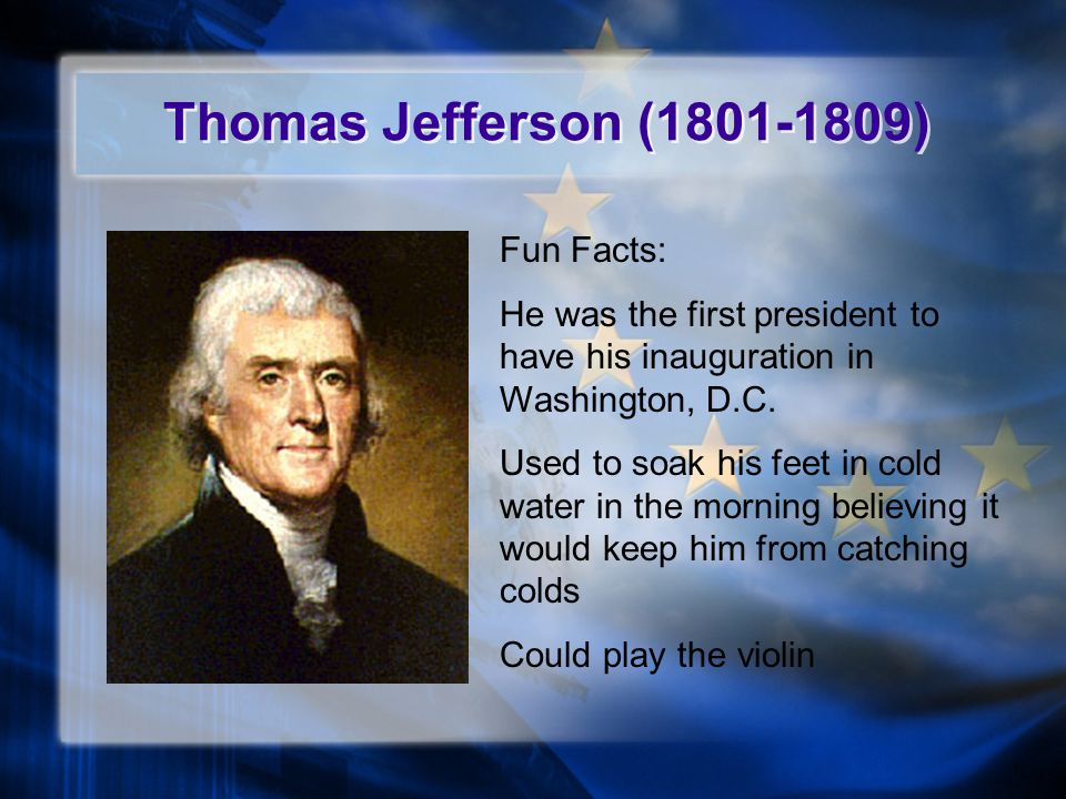 Thomas Jefferson (1801-1809) Fun Facts: