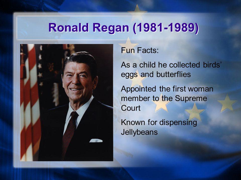 Ronald Regan (1981-1989) Fun Facts: