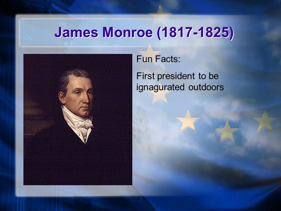 James Monroe (1817-1825) Fun Facts: