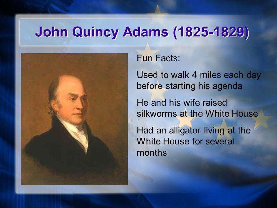 John Quincy Adams (1825-1829) Fun Facts: