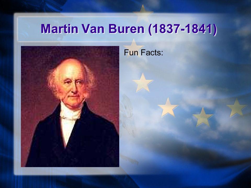 Martin Van Buren (1837-1841) Fun Facts: