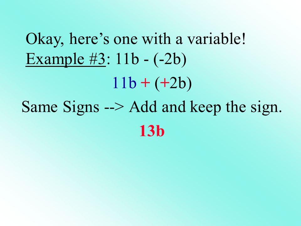 11b + (+2b) Same Signs --> Add and keep the sign. 13b