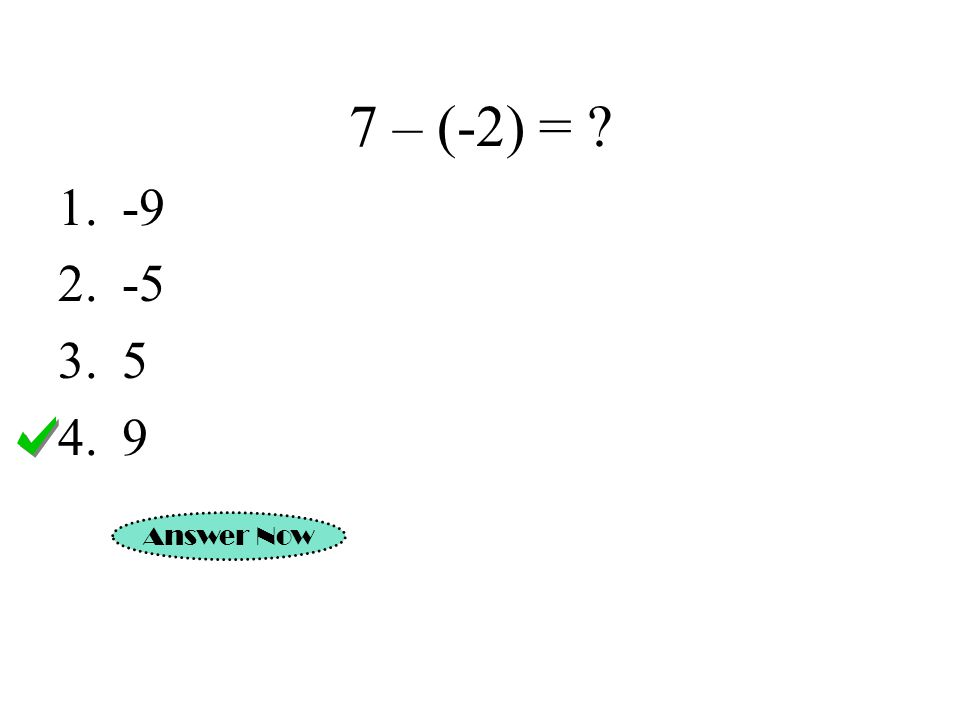 7 – (-2) = -9 -5 5 9 Answer Now
