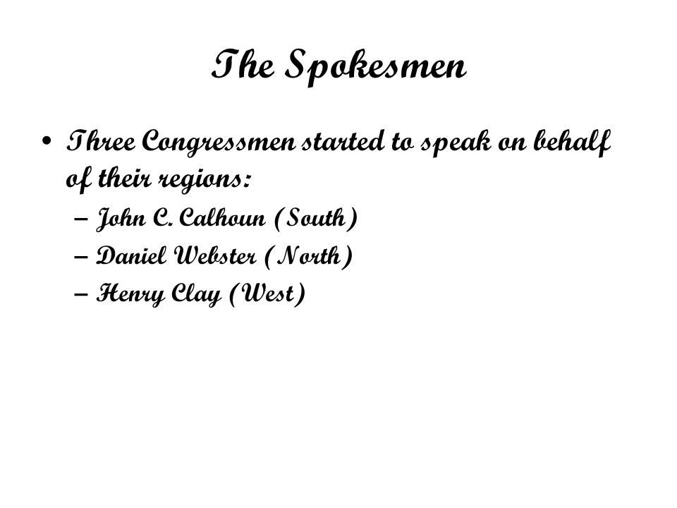 The Spokesmen Three Congressmen started to speak on behalf of their regions: John C. Calhoun (South)