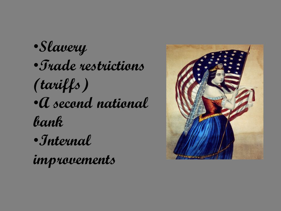 Slavery Trade restrictions (tariffs) A second national bank Internal improvements