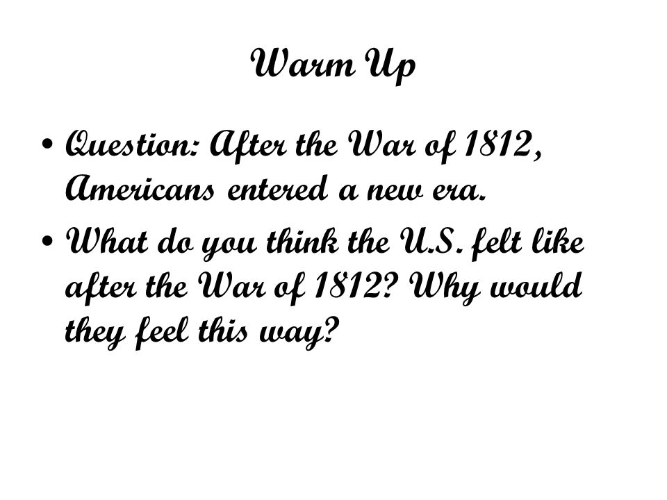 Warm Up Question: After the War of 1812, Americans entered a new era.