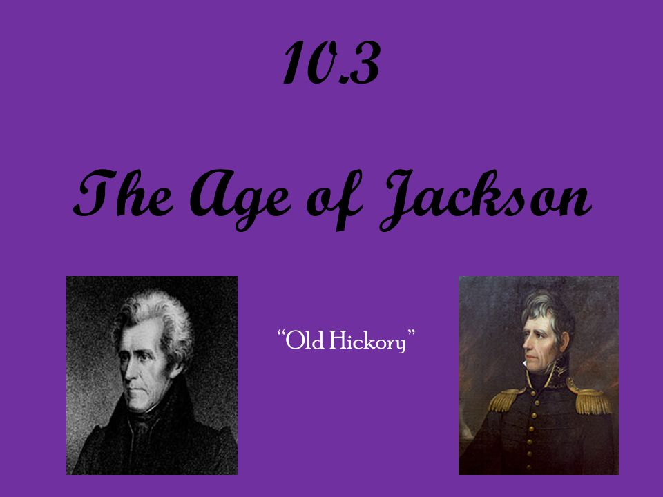 10.3 The Age of Jackson Old Hickory
