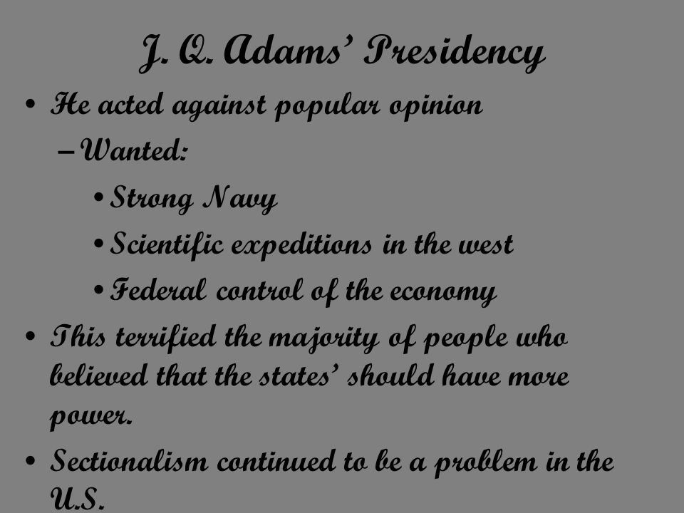 J. Q. Adams' Presidency He acted against popular opinion Wanted: