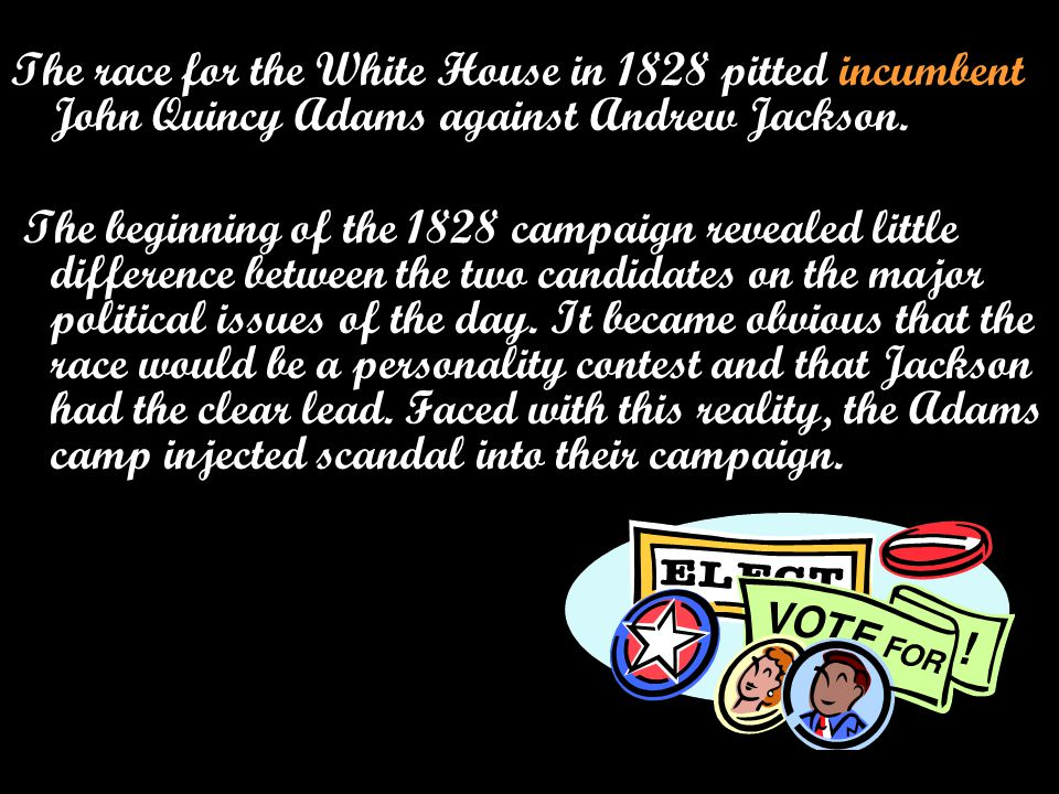 The race for the White House in 1828 pitted incumbent John Quincy Adams against Andrew Jackson.