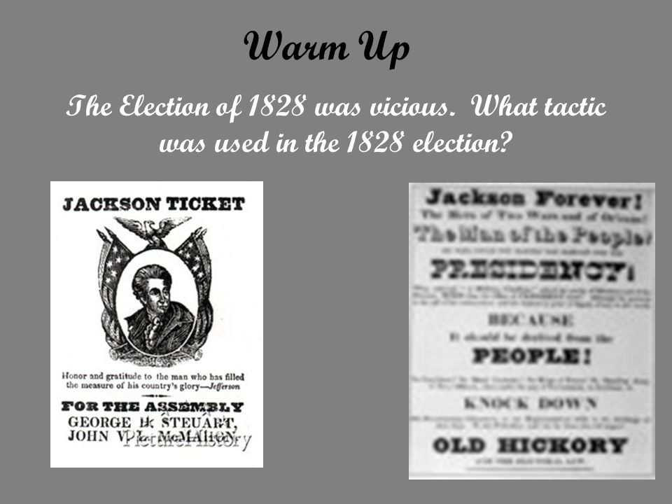 Warm Up The Election of 1828 was vicious. What tactic was used in the 1828 election