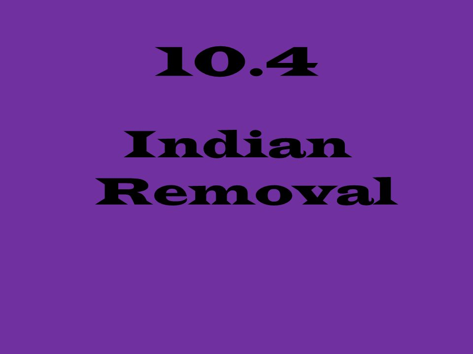 10.4 Indian Removal