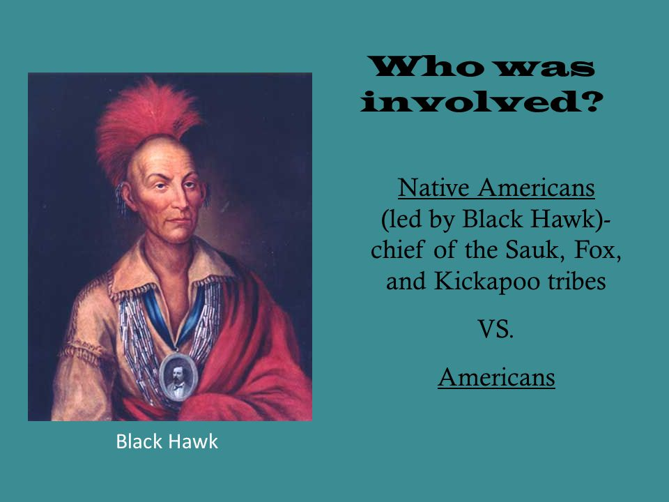 (led by Black Hawk)-chief of the Sauk, Fox, and Kickapoo tribes
