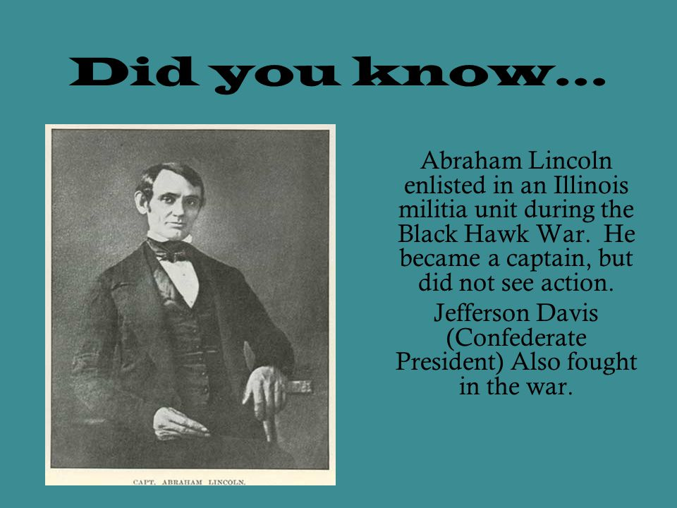 Jefferson Davis (Confederate President) Also fought in the war.