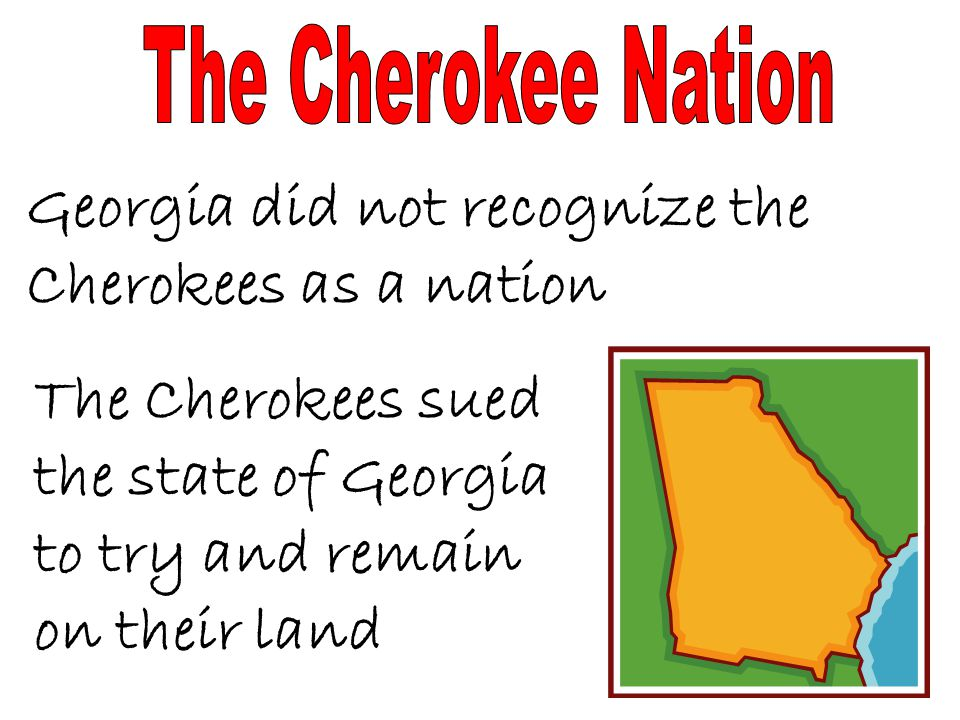 Georgia did not recognize the Cherokees as a nation