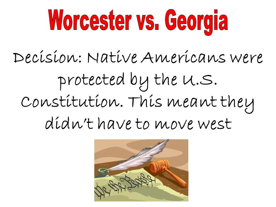 Worcester vs. Georgia Decision: Native Americans were protected by the U.S.