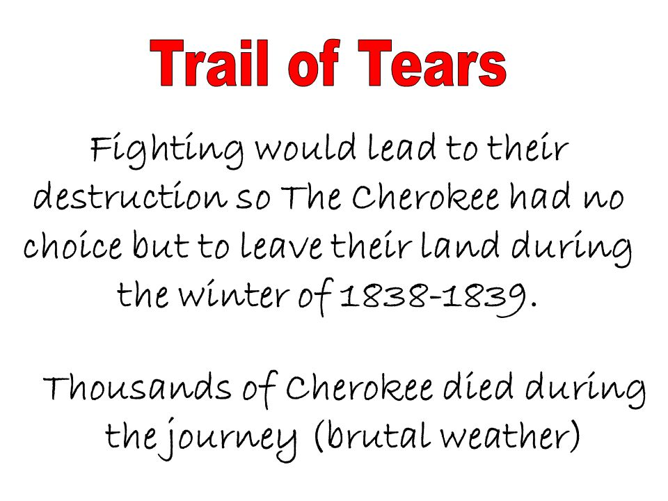 Thousands of Cherokee died during the journey (brutal weather)