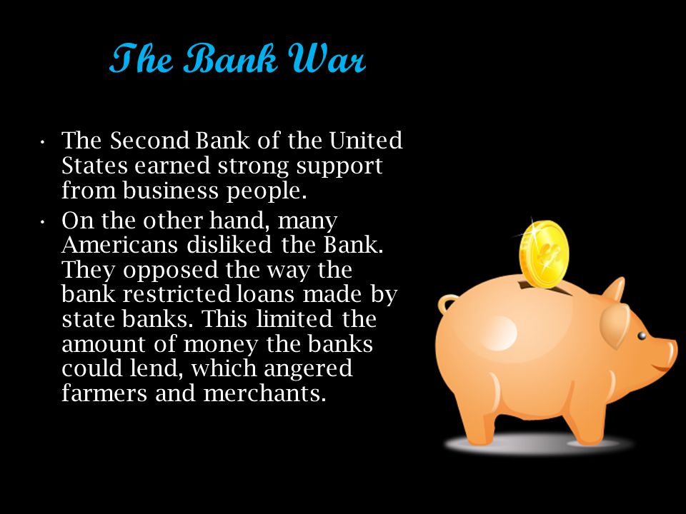 The Bank War The Second Bank of the United States earned strong support from business people.