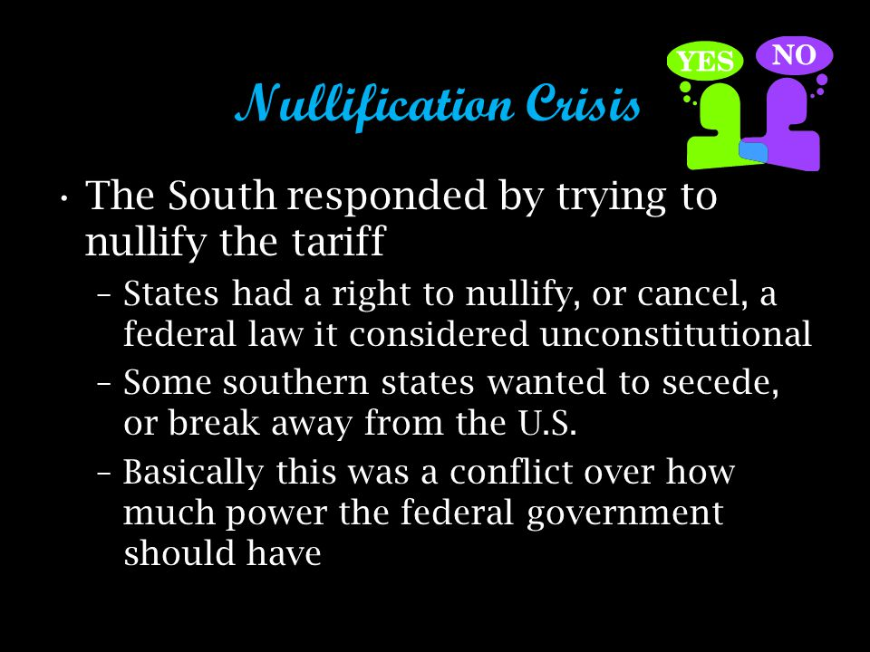 Nullification Crisis The South responded by trying to nullify the tariff.