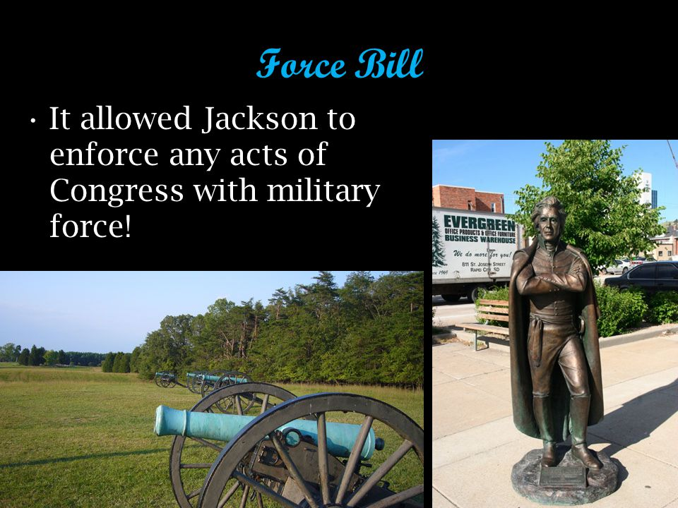 Force Bill It allowed Jackson to enforce any acts of Congress with military force!