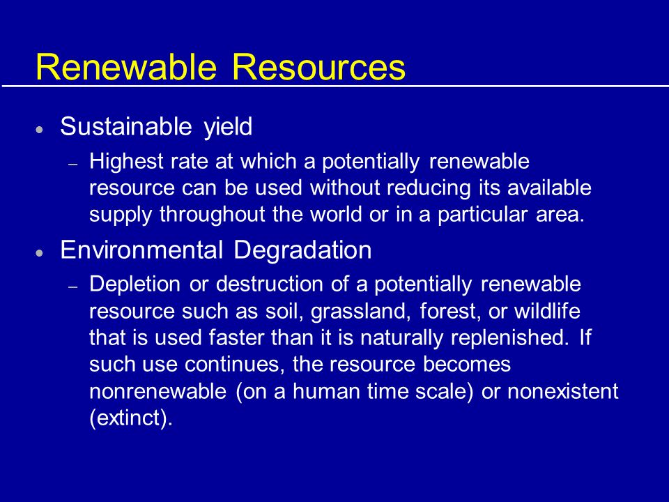 Renewable Resources Sustainable yield Environmental Degradation