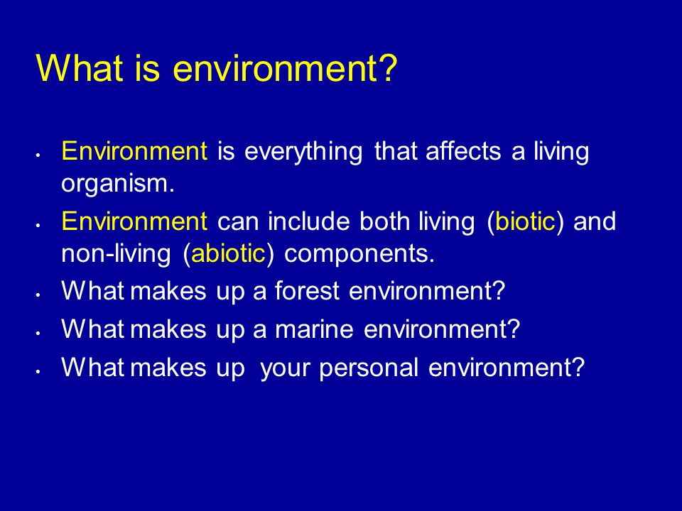 What is environment Environment is everything that affects a living organism.