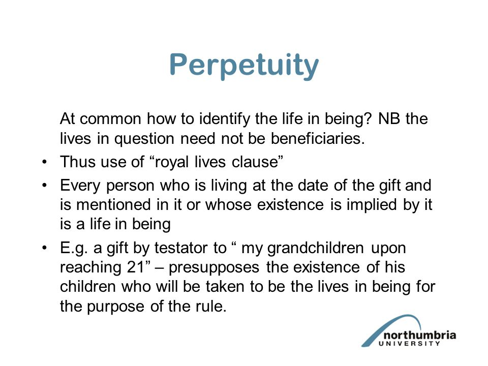 Perpetuity At common how to identify the life in being NB the lives in question need not be beneficiaries.