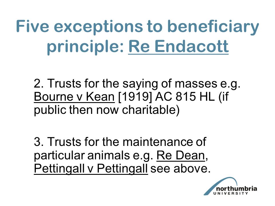Five exceptions to beneficiary principle: Re Endacott