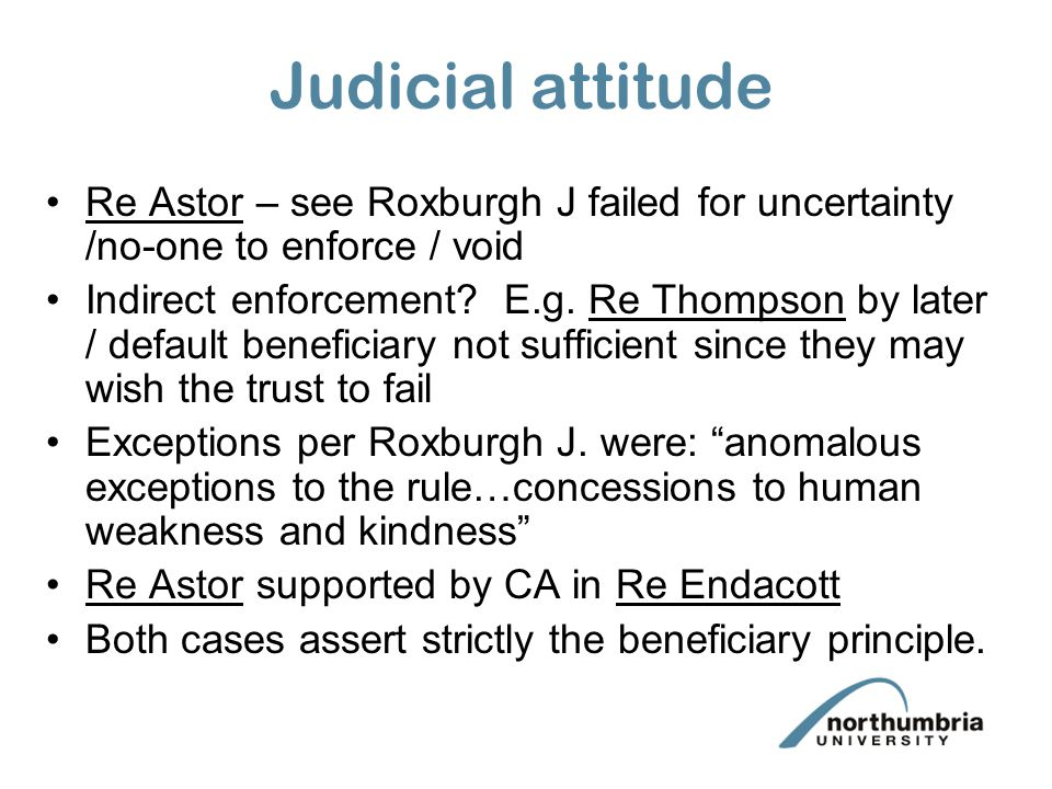 Judicial attitude Re Astor – see Roxburgh J failed for uncertainty /no-one to enforce / void.