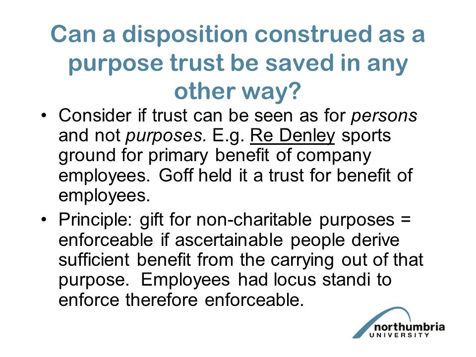 Can a disposition construed as a purpose trust be saved in any other way