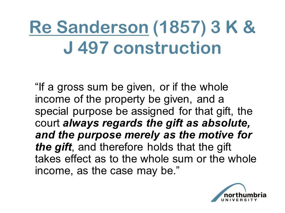 Re Sanderson (1857) 3 K & J 497 construction