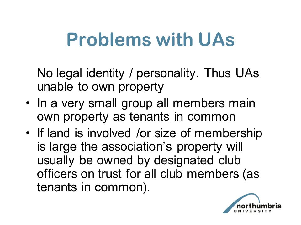 Problems with UAs No legal identity / personality. Thus UAs unable to own property.