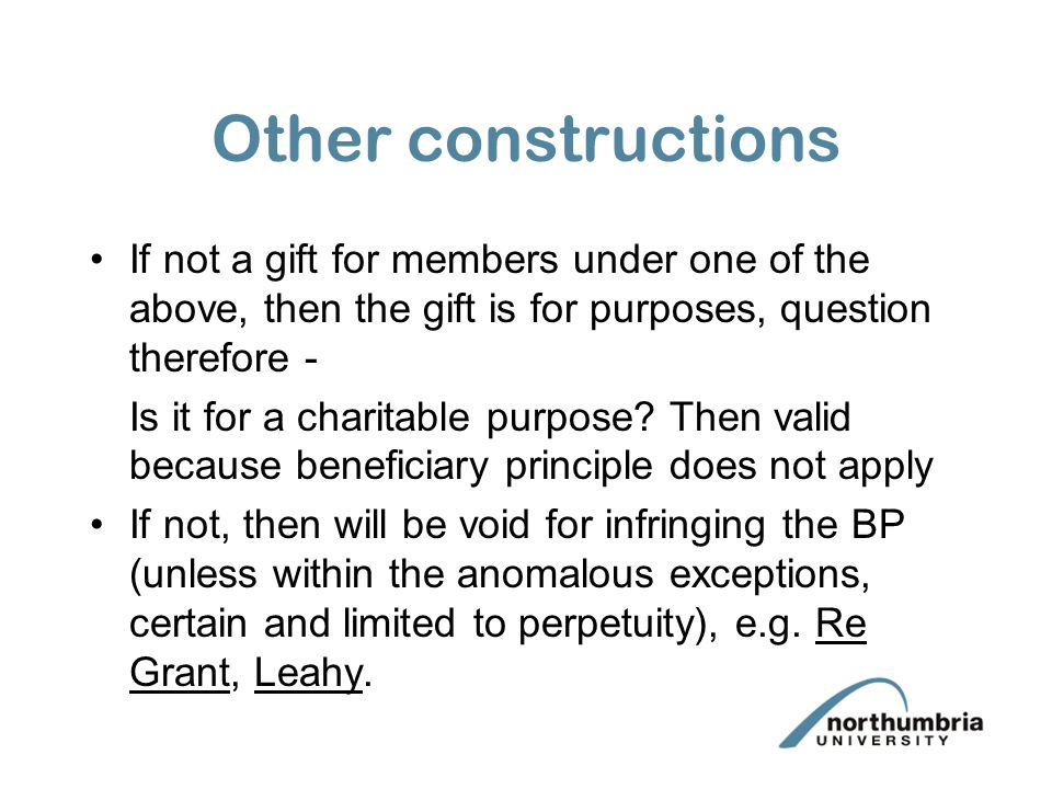 Other constructions If not a gift for members under one of the above, then the gift is for purposes, question therefore -