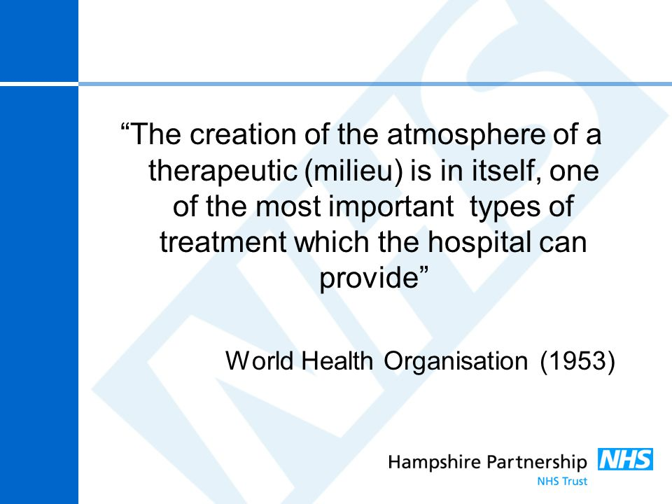 The creation of the atmosphere of a therapeutic (milieu) is in itself, one of the most important types of treatment which the hospital can provide