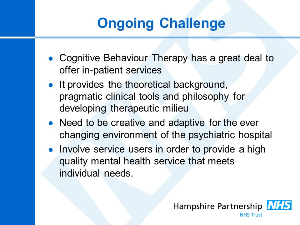 Ongoing Challenge Cognitive Behaviour Therapy has a great deal to offer in-patient services.