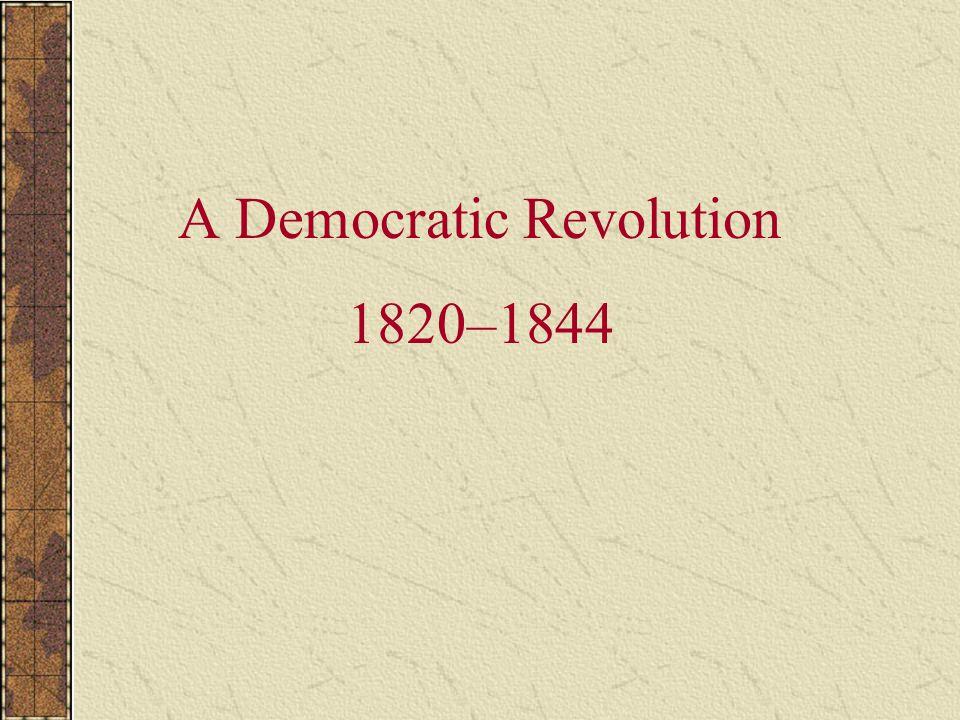 A Democratic Revolution 1820–1844