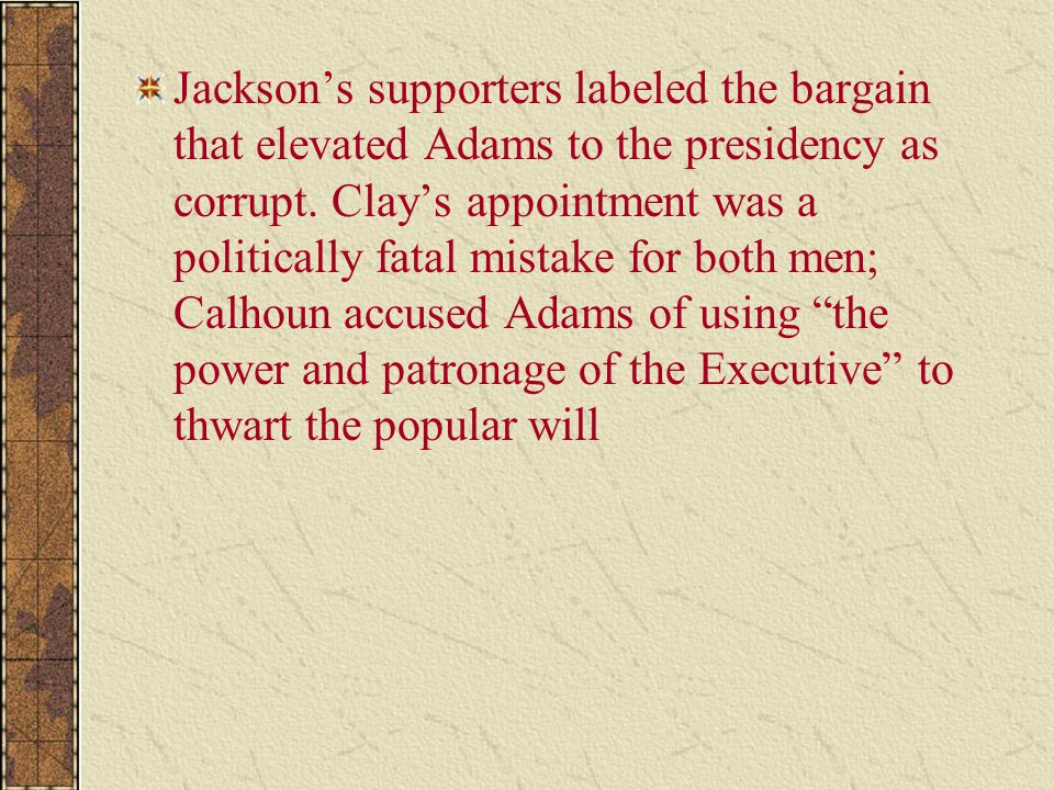Jackson's supporters labeled the bargain that elevated Adams to the presidency as corrupt.