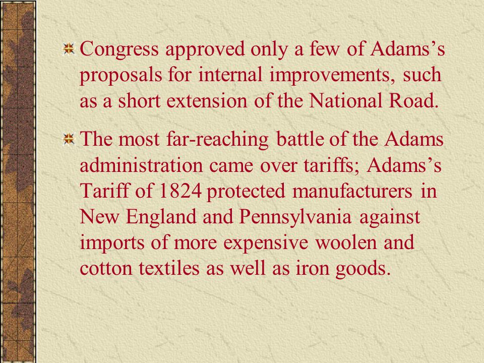 Congress approved only a few of Adams's proposals for internal improvements, such as a short extension of the National Road.