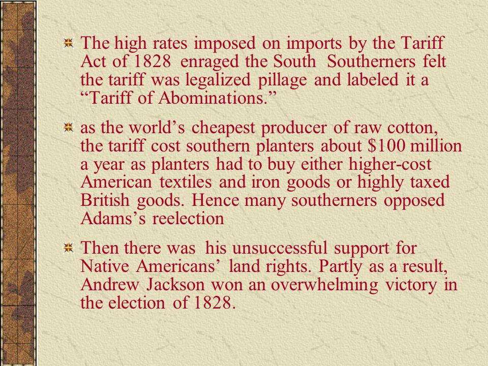 The high rates imposed on imports by the Tariff Act of 1828 enraged the South Southerners felt the tariff was legalized pillage and labeled it a Tariff of Abominations.