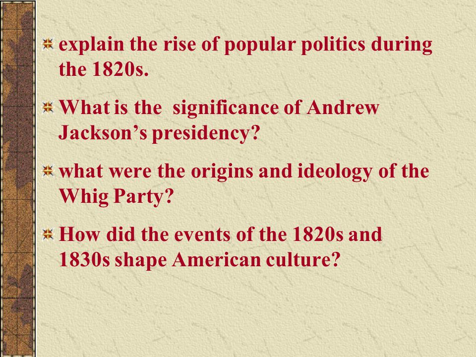 explain the rise of popular politics during the 1820s.