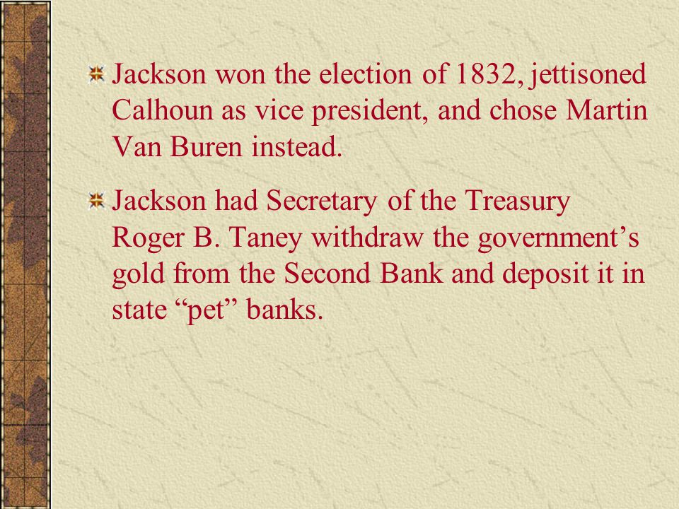 Jackson won the election of 1832, jettisoned Calhoun as vice president, and chose Martin Van Buren instead.