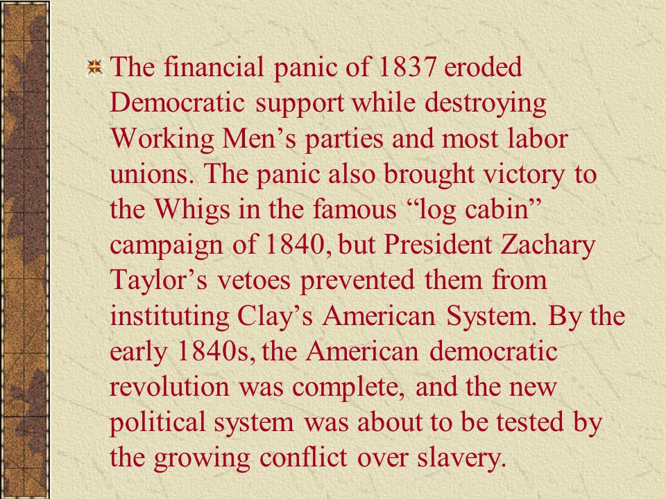 The financial panic of 1837 eroded Democratic support while destroying Working Men's parties and most labor unions.