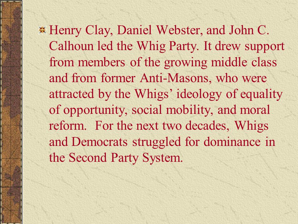 Henry Clay, Daniel Webster, and John C. Calhoun led the Whig Party