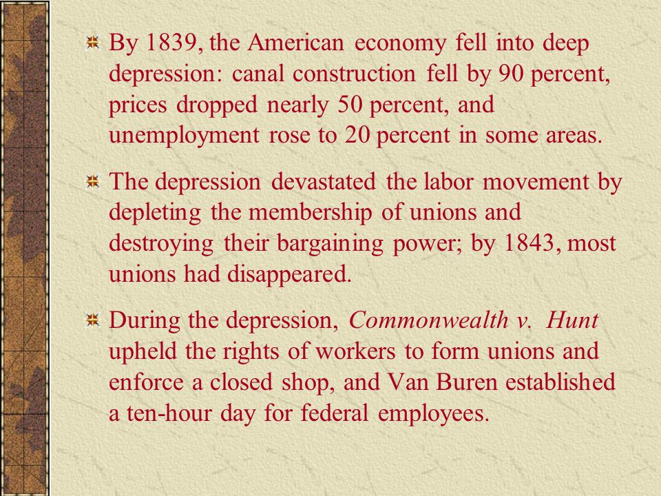 By 1839, the American economy fell into deep depression: canal construction fell by 90 percent, prices dropped nearly 50 percent, and unemployment rose to 20 percent in some areas.