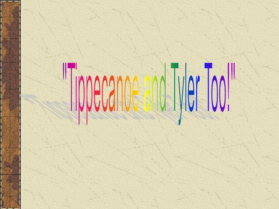 Tippecanoe and Tyler Too!